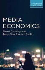 Media Economics : Key Concerns in Media Studies - Stuart Cunningham
