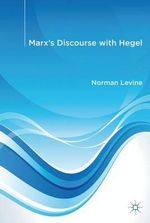 Marx's Discourse with Hegel - Norman Levine