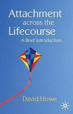 Attachment Across the Lifecourse : A Brief Introduction - David Howe