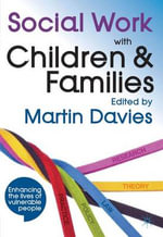 Social Work with Children & Families : Enhancing The Lives Of Vulnerable People