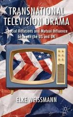 Transnational Television Drama : Special Relations and Mutual Influence Between the US and UK - Elke Weissmann