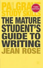The Mature Student's Guide to Writing : Palgrave Study Skills - Third Edition - Jean Rose