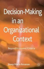 Decision-Making in an Organizational Context : Beyond Economic Criteria - Josep Maria Rosanas