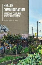 Health Communication : A Media and Cultural Studies Approach - Belinda Lewis