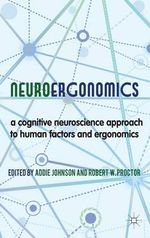 Neuroergonomics : A Cognitive Neuroscience Approach to Human Factors and Ergonomics