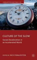 Culture of the Slow : Social Deceleration in an Accelerated World