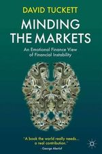 Minding the Markets : An Emotional Finance View of Financial Instability - David Tuckett