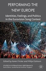 Performing the 'New' Europe : Identities, Feelings and Politics in the Eurovision Song Contest