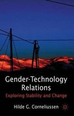 Gender-Technology Relations : Exploring Stability and Change - Hilde G. Corneliussen