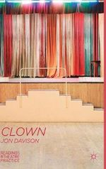 Clown : Readings in Theatre Practice - Jon Davison