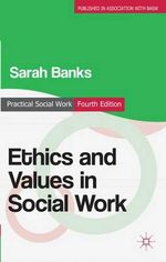 Ethics and Values in Social Work : Practical Social Work Series - Sarah Banks