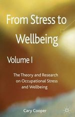 From Stress to Wellbeing : Theory and Research on Occupational Stress and Wellbeing Volume 1