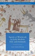 Agents of Witchcraft in Early Modern Italy and Denmark : Palgrave Historical Studies in Witchcraft and Magic - Louise Nyholm Kallestrup