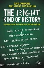 The Right Kind of History : Teaching the Past in Twentieth-century England - David Cannadine