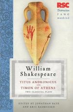 Titus Andronicus and Timon of Athens : Two Classical Plays - William Shakespeare