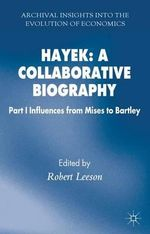 Hayek : A Collaborative Biography: Influences from Mises to Bartley Part 1