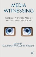 Media Witnessing : Testimony in the Age of Mass Communication