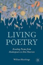 Living Poetry : Reading Poems from Shakespeare to Don Paterson - William Hutchings