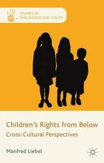 Children's Rights from Below : Cross-Cultural Perspectives - Manfred Liebel