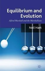 Equilibrium and Evolution : Alfred Marshall and the Marshallians - Neil Hart