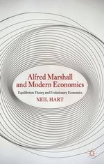 Alfred Marshall and Modern Economics : Equilibrium Theory and Evolutionary Economics - Neil Hart