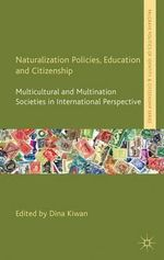 Naturalization Policies, Education and Citizenship : Multicultural and Multi-Nation Societies in International Perspective