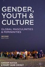 Gender, Youth and Culture : Young Masculinities and Femininities - Anoop Nayak