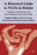 Historical Guide to NGOs in Britain : Charities, Civil Society and the Voluntary Sector Since 1945 - Matthew Hilton