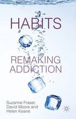 Habits : Remaking Addiction - Suzanne Fraser