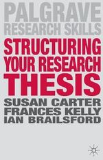 Structuring Your Research Thesis - Susan Carter