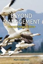 Beyond Management : Taking Charge at Work - Mark Addleson