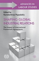 Shaping Global Industrial Relations : The Impact of International Framework Agreements