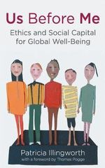Us Before Me : Ethics and Social Capital for Global Well-Being - Patricia Illingworth