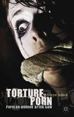 Torture Porn : Popular Horror After Saw - Steve Jones