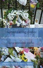 Remembering Diana : Cultural Memory and the Reinvention of Authority - Victor Jeleniewski Seidler