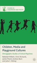 Children, Media and Playground Cultures : Ethnographic Studies of School Playtimes - Rebekah Willett