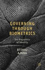 Governing Through Biometrics : The Biopolitics of Identity - Btihaj Ajana