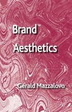 Brand Aesthetics : The New Competitive Front in Brand Management - Gerald Mazzalovo