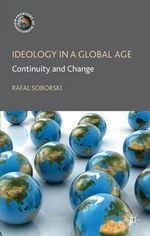 Ideology in a Global Age : Continuity and Change - Rafal Soborski