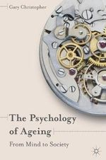 The Psychology of Ageing : From Mind to Society - Gary Christopher