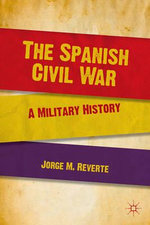 The Spanish Civil War : A Military History - Jorge M. Reverte