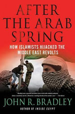 After the Arab Spring : How Islamists Hijacked the Middle East Revolts - John R. Bradley