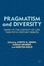 Pragmatism and Diversity : Dewey in the Context of Late Twentieth Century Debates