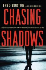 Chasing Shadows : A Special Agent's Lifelong Hunt to Bring a Cold War Assassin to Justice - Fred Burton