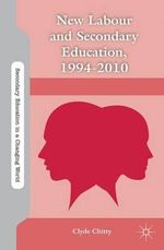 New Labour and Secondary Education, 1994-2010 - Clyde Chitty