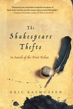 The Shakespeare Thefts : In Search of the First Folios - Eric Rasmussen
