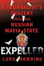 Expelled : A Journalist's Descent Into the Russian Mafia State - Luke Harding