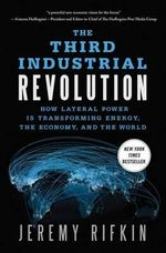 The Third Industrial Revolution : How Lateral Power is Transforming Energy, the Economy, and the World - Jeremy Rifkin