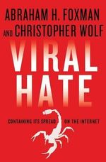 Viral Hate : Containing Its Spread on the Internet - Abraham H. Foxman