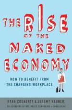 The Rise of the Naked Economy : How to Benefit from the Changing Workplace - Ryan Coonerty